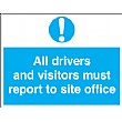 All Drivers And Visitors Must Report To Site Office Sign/Reception