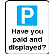 Have You Paid And Displayed Sign